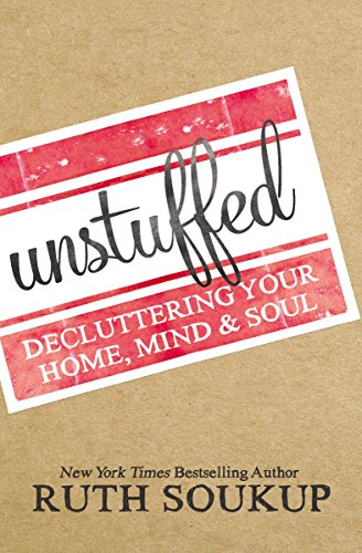 Unstuffed: Decluttering Your Home, Mind and   Soul by [Soukup, Ruth]