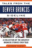 Tales from the Denver Broncos Sideline, Andrew Mason, 1613217242