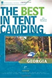 The Best in Tent Camping: Georgia: A Guide for Car Campers Who Hate RVs, Concrete Slabs, and Loud Portable Stereos (Best Tent Camping)