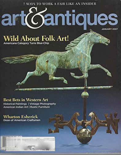 Art & Antiques Magazine Volume XXXX, N° 1, January 2007: Wild about Folk Art!, Best Bets in Western Art, Wharton Esherick and other articles