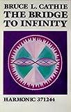 The Bridge to Infinity - Harmonic 371244, Cathie, Bruce L., 0922356009