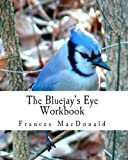 The Bluejay's Eye Workbook, Frances MacDonald, 1453772456