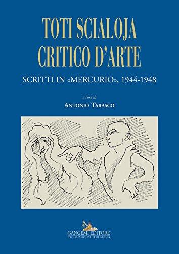 Toti Scialoja critico darte. Scritti in «Mercurio», 1944-1948 A. Tarasco
