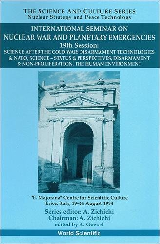 Science After the Cold War: International Seminar on Nuclear War and Planetary Emergencies - 19th Session (Science and Culture Series - Nuclear Strategy and Peace Tech)