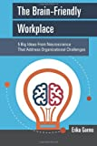 The Brain-Friendly Workplace: 5 Big Ideas From Neuroscience to Address Organizational Challenges