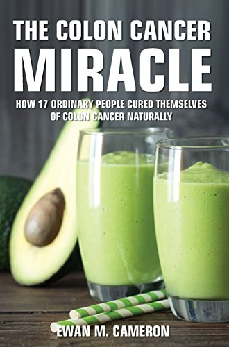 The Colon Cancer Miracle by Ewan M Cameron
