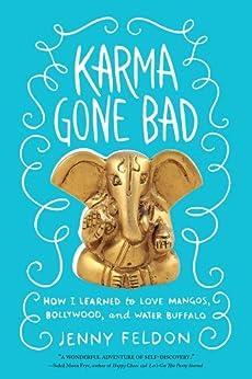Karma Gone Bad: How I Learned to Love Mangos, Bollywood and Water Buffalo by [Feldon, Jenny]