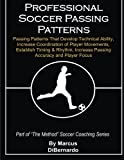 Professional Soccer Passing Patterns, Marcus DiBernardo, 1495934284