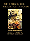 Siegfried and the Twilight of the Gods: The Ring of the Nibelung - Volume 2 (Illustrated) (The Ring of the Nibelung by Richard Wagner)