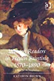 Women Readers in French Painting, 1870-1890 : A Space for the Imagination, Brown, Kathryn, 1409408752