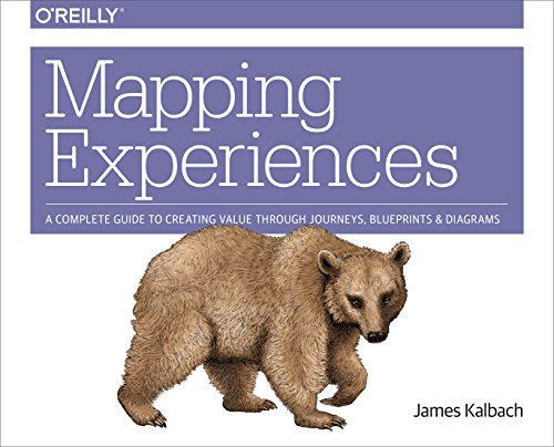 Mapping Experiences: A Complete Guide to Creating Value through Journeys, Blueprints, and Diagrams (Tone Mapping)