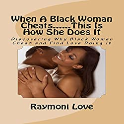 When a Black Woman Cheats...This Is How She Does It