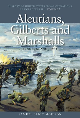 Aleutians, Gilberts and Marshalls, June 1941-April 1944: History of United States Naval Operations in World War II, Volume 7 (History of the United States Naval Operations in World War - Operations Naval Us