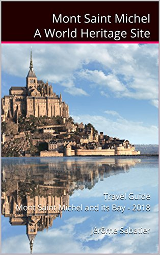 Mont St Michel A World Heritage Site: Travel guide Mont Saint Michel and its Bay - 2018 - Mont St Michel France