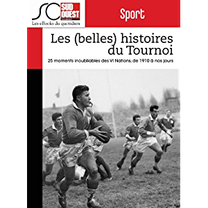 Les (belles) histoires du Tournoi des VI Nations: 25 moments inoubliables, de 1910 à nos jours (French Edition)