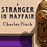 A Stranger in Mayfair: Charles Lenox Mysteries Series #4 | Charles Finch