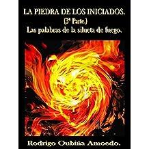 LAS PALABRAS DE LA SILUETA DE FUEGO. (LA PIEDRA DE LOS INICIADOS. nº 3) (Spanish Edition)