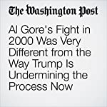 Al Gore's Fight in 2000 Was Very Different from the Way Trump Is Undermining the Process Now | Philip Bump