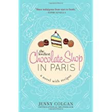 The Loveliest Chocolate Shop in Paris (A Novel with Recipes)