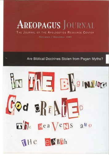 Are Biblical Doctrines Stolen From Heathenish Myths? The Areopagus Journal of the Apologetics Resource Center. Volume 9, Number 6.