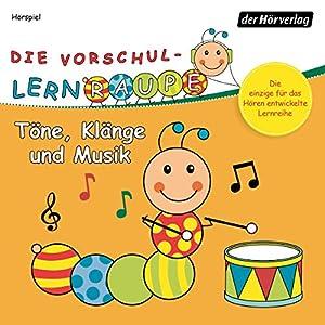 Töne, Klänge und Musik (Die Vorschul-Lernraupe) Hörspiel