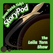 The Leila Torn Show Audiobook by James Patrick Kelly Narrated by James Patrick Kelly