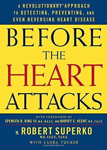 Before the Heart Attacks: A Revolutionary Approach to Detecting, Preventing, and Even Reversing Heart Disease