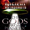 Ancient Astronauts: The Gods from Planet X Radio/TV Program by  Reality Entertainment Narrated by Jason Martell