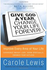 Give God a Year, Change Your Life Forever! Improve Every Area of Your Life Hardcover