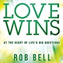 Love Wins: At the Heart of Life's Big Questions Hörbuch von Rob Bell Gesprochen von: Rob Bell