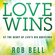 Love Wins: At the Heart of Life's Big Questions Audiobook by Rob Bell Narrated by Rob Bell
