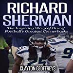 Richard Sherman: The Inspiring Story of One of Football's Greatest Cornerbacks | Clayton Geoffreys