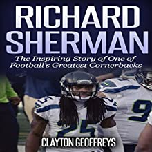 Richard Sherman: The Inspiring Story of One of Football's Greatest Cornerbacks Audiobook by Clayton Geoffreys Narrated by Todd Mansfield