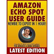 Amazon Echo Spot User Guide: Newbie to Expert in 1 Hour! (Echo Spot & Alexa)