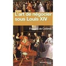 ART DE NÉGOCIER SOUS LOUIS XIV