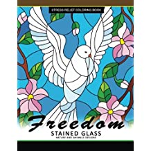 Freedom Stain Glass coloring Book: Adult Coloring Books Flower Design Patterns for Relaxation and Stress Relief