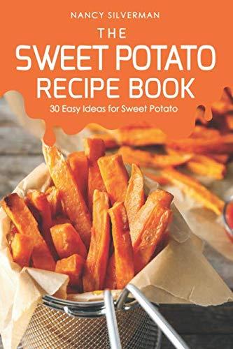 The Sweet Potato Recipe Book: 30 Easy Ideas for Sweet Potato by Nancy Silverman