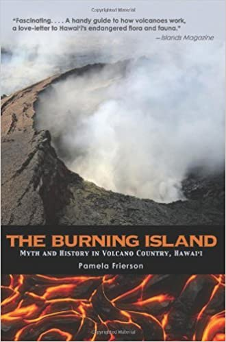 The Burning Island: Myth and History of the Hawaiian Volcano Country by Pamela Frierson (2012-05-29)