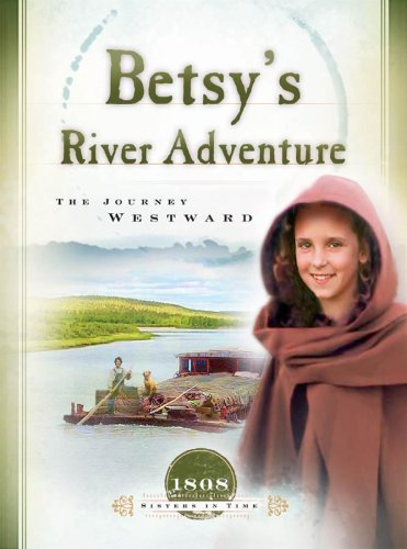Betsy's River Adventure: The Journey Westward (1808) (Sisters in Time #7) pdf