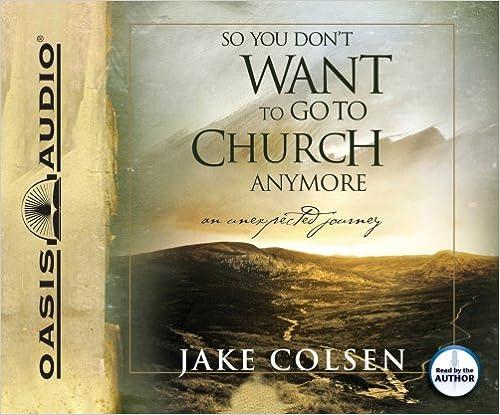 Téléchargements gratuits pour les livres électroniques kindleSo You Don't Want To Go To Church Anymore: An Unexpected Journey PDF by Jake Colsen 1598595210