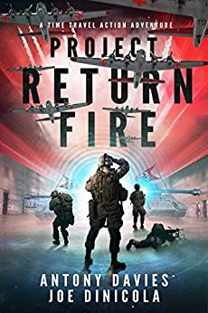 Project Return Fire: A Time Travel Action Adventure by [Davies, A.D., Dinicola, Joe]