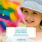 Kinder einfühlend ins Leben begleiten: Elternschaft im Licht der Gewaltfreien Kommunikation | Marshall B. Rosenberg