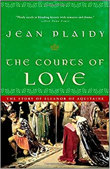 The Courts of Love: The Story of Eleanor of Aquitaine (The Queens of England: Volume 5)