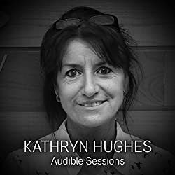 FREE: Audible Sessions with Kathryn Hughes