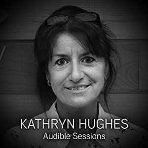 FREE: Audible Sessions with Kathryn Hughes Speech