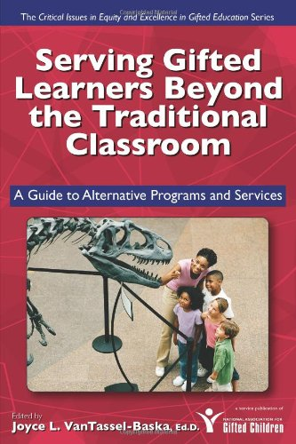 Serving Gifted Learners Beyond the Traditional Classroom: A Guide to Alternative Programs and Services (The Critical Iss