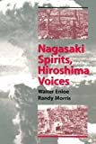 Nagasaki Spirits, Hiroshima Voices : Making Sense of the Nuclear Age, Enloe, Walter and Morris, Randy, 0972372113