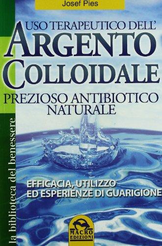 Price comparison product image Uso terapeutico dell'argento colloidale. Prezioso antibiotico naturale. Efficacia,  utilizzo ed esperienze di guarigione