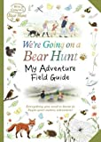 Image of We're Going on a Bear Hunt: My Adventure Field Guide