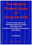 The World's Easiest Guide to Using the APA: A User-Friendly Manual for Formatting Research Papers According to the American Psychological